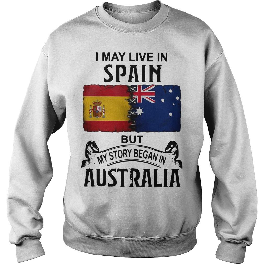 I May Live In Spain But My Story Began In Australia Sweater