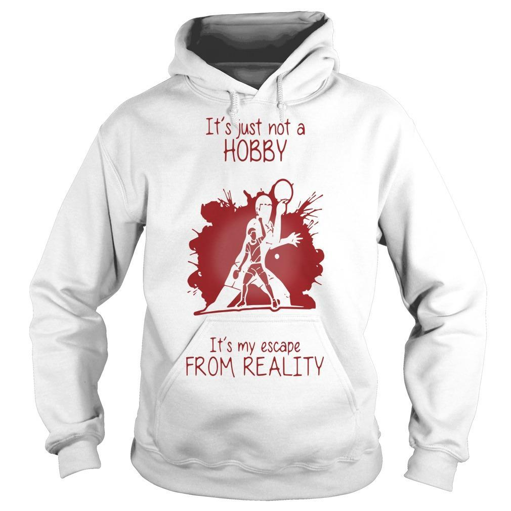 Ping Pong It's Just Not A Hobby It's My Escape From Reality Hoodie