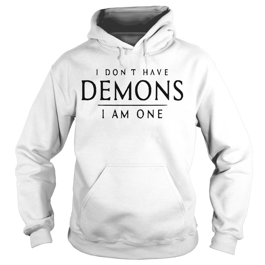I Don't Have Demons I Am One Hoodie