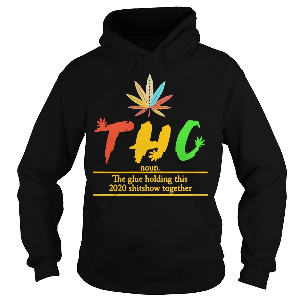 Thc The Glue Holding This 2020 Shitshow Together Hoodie