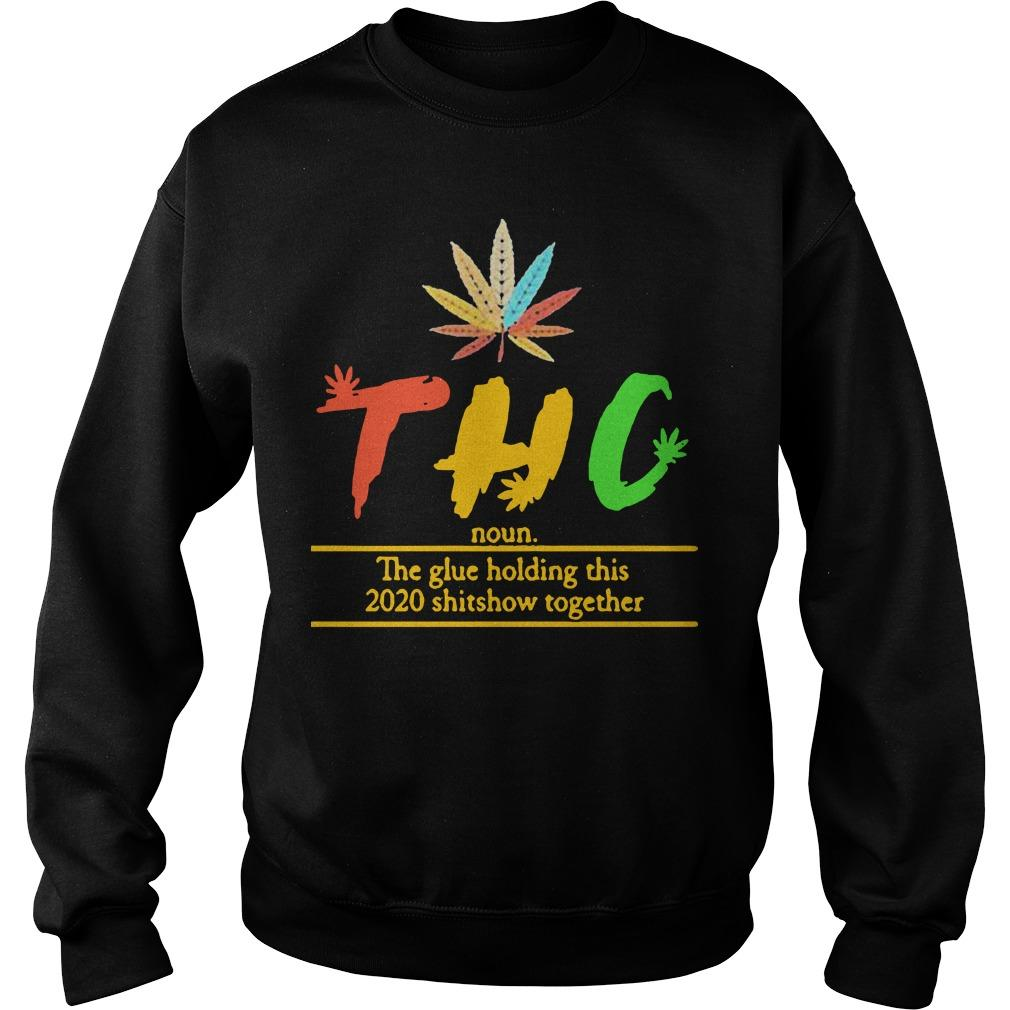 Thc The Glue Holding This 2020 Shitshow Together Sweater