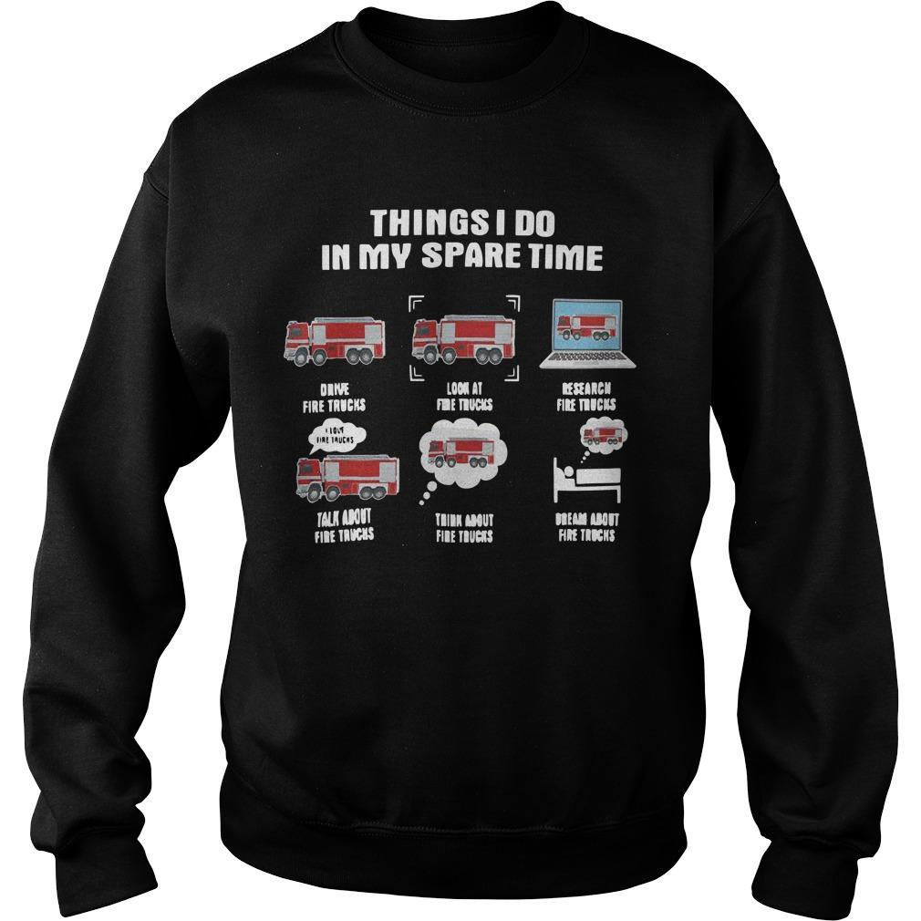 Things I Do In My Spare Time Drive Fire Trucks Look At Fire Trucks Sweater