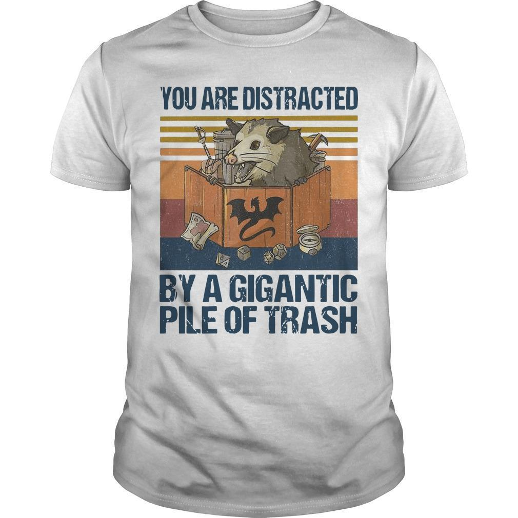 Vintage You Are Distracted By A Gigantic Pile Of Trash Shirt