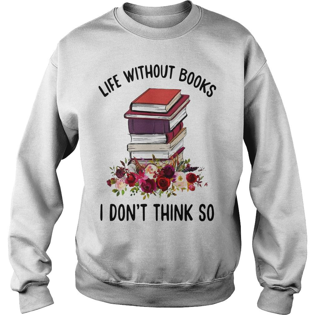 Life Without Books I Don't Think So Sweater