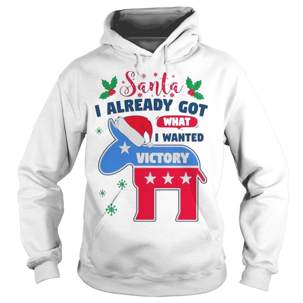 Christmas Joe Biden Santa I Already Got What I Wanted Victory Hoodie