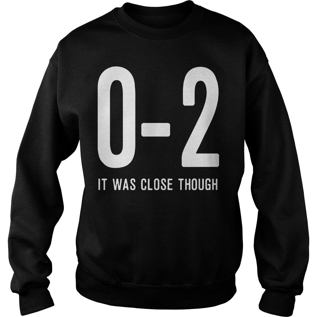 0 2 It Was Close Though Sweater