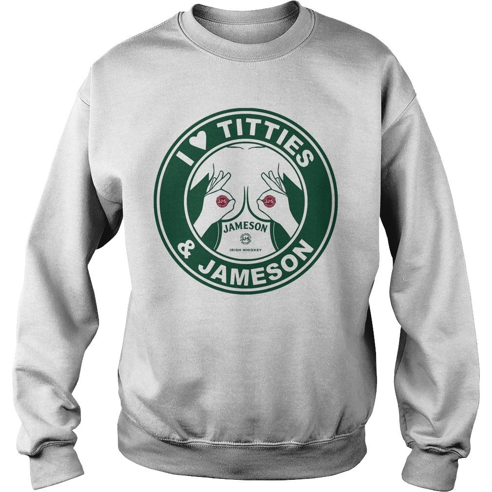I Love Titties And Jameson Sweater