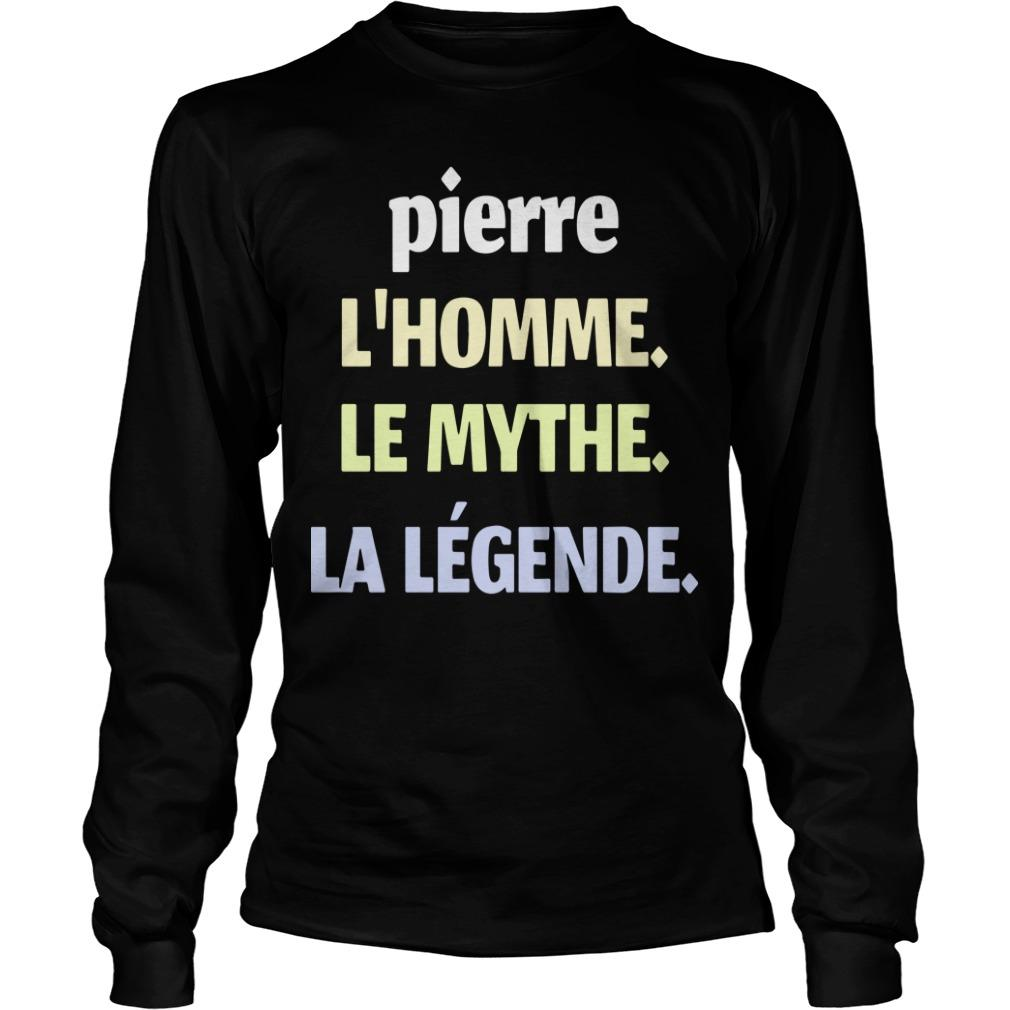 Pierre L'homme Le Mythe La Légende Longsleeve