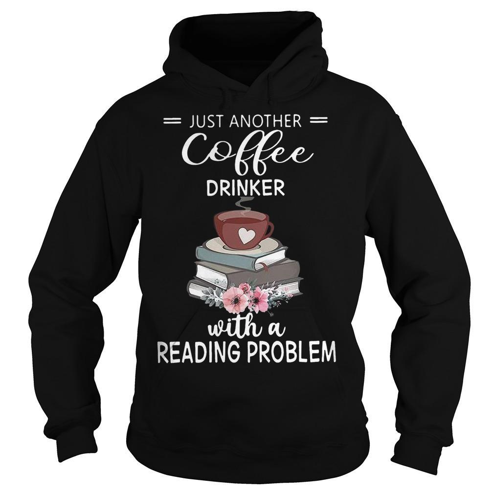 Flower Just Another Coffee Drinker With A Reading Problem Hoodie