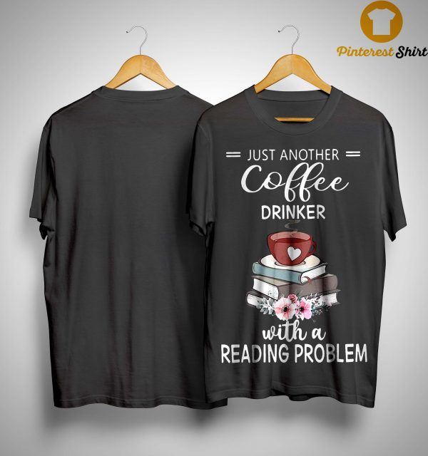 Flower Just Another Coffee Drinker With A Reading Problem Shirt