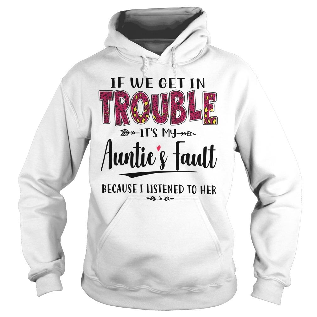 If I Get In Trouble It's My Auntie's Fault Because I Listened To Her Hoodie