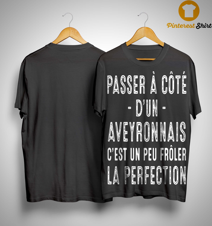 Passer À Côté D'un Aveyronnais C'est Un Peu Frôler La Perfection Shirt