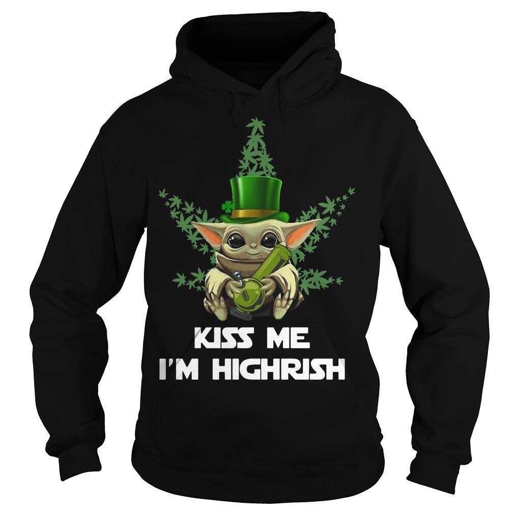 Baby Yoda Kiss Me I'm Highrish Hoodie