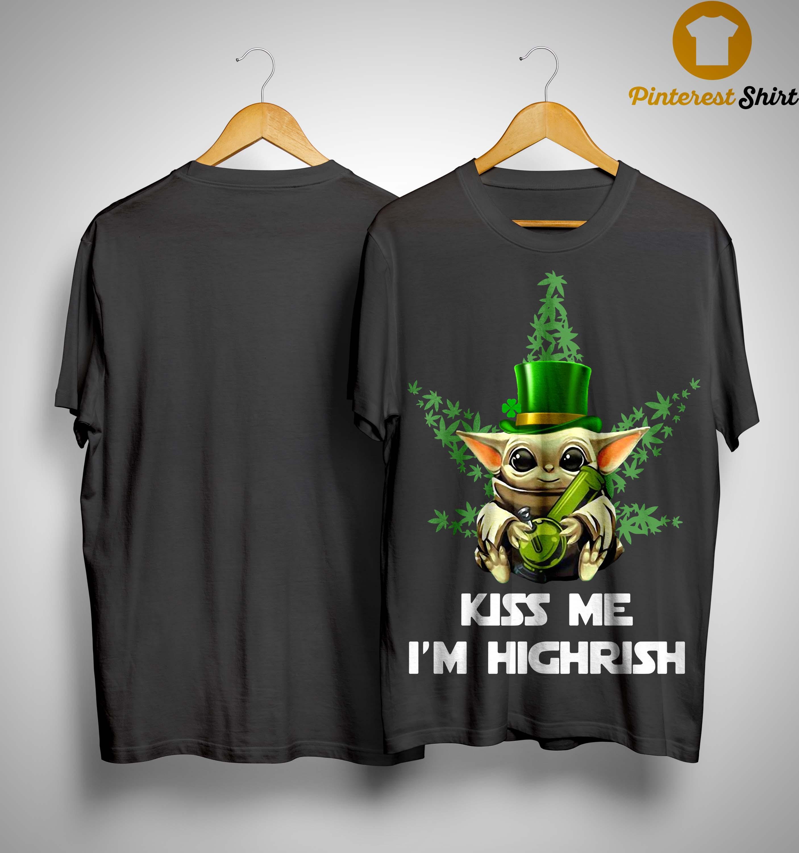 Baby Yoda Kiss Me I'm Highrish Shirt