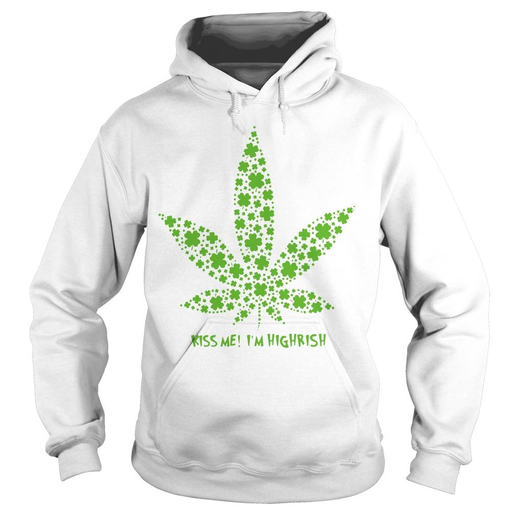 Cannabis Kiss Me I'm Highrish Hoodie