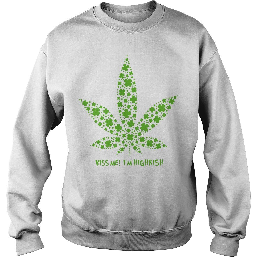 Cannabis Kiss Me I'm Highrish Sweater