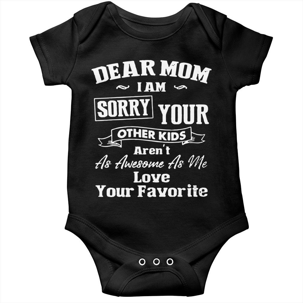 Dear Mom I Am Sorry Your Other Kids Aren't As Awesome As Me Longsleeve