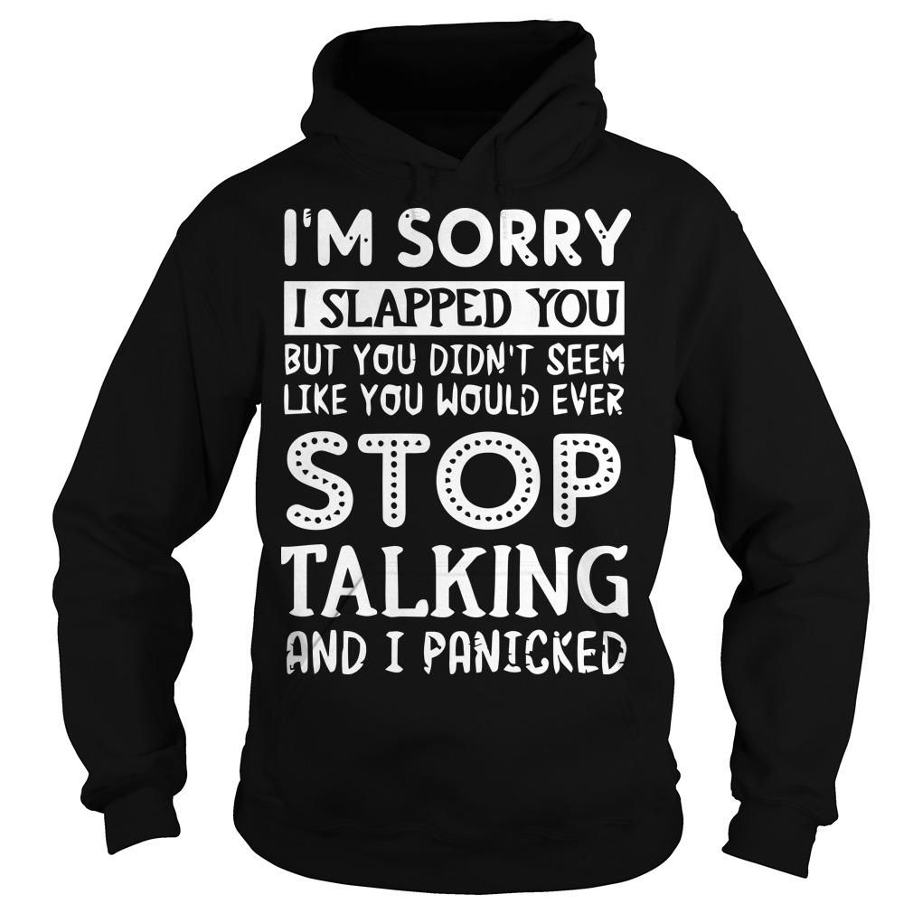 I'm Sorry I Slapped You But You Didn't Seem Like You Would Ever Stop Talking Hoodie