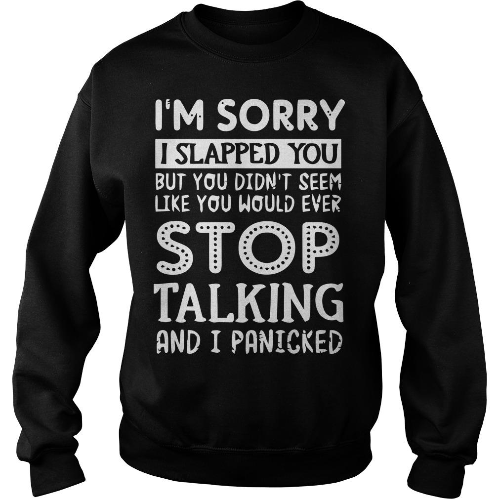 I'm Sorry I Slapped You But You Didn't Seem Like You Would Ever Stop Talking Sweater