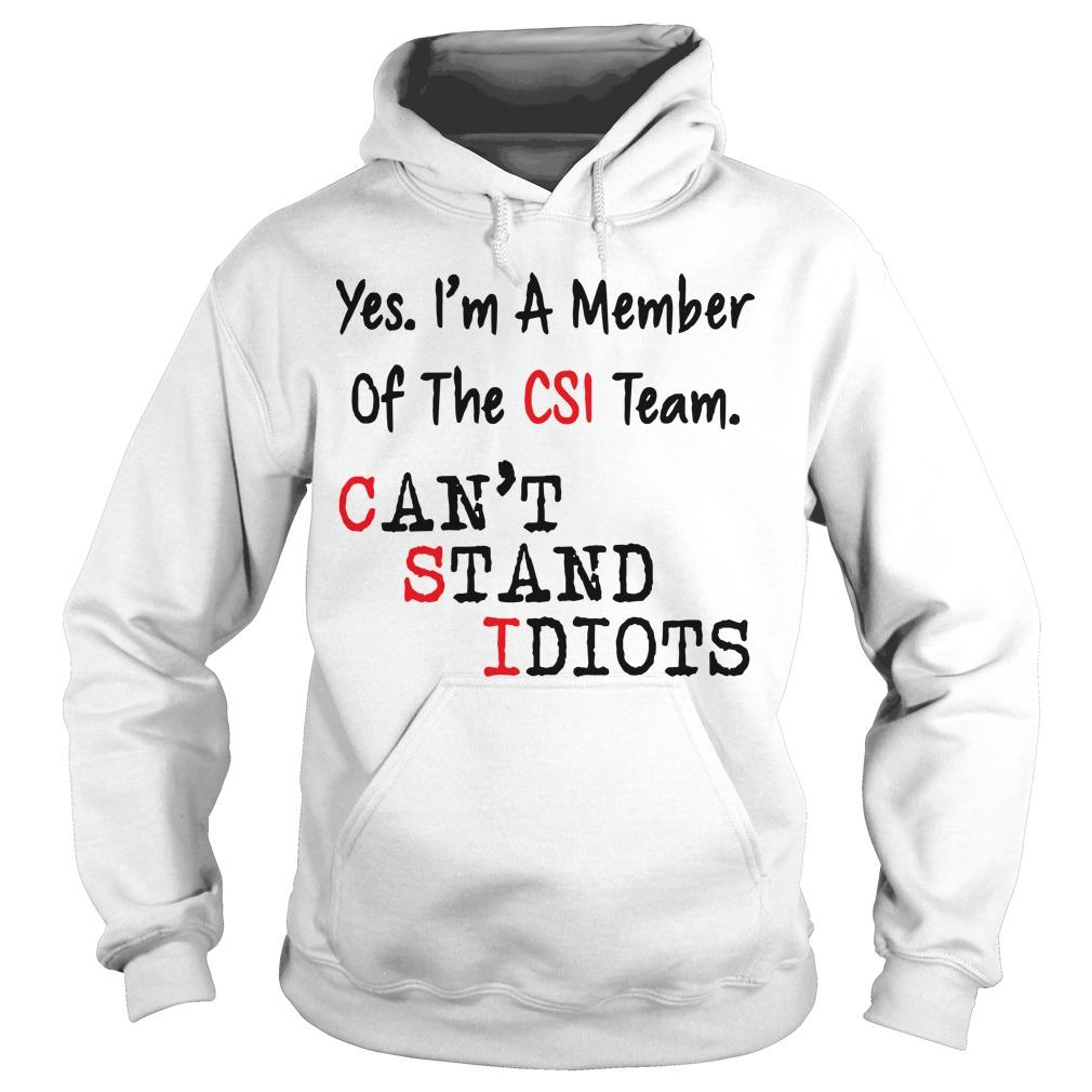 Yes I'm A Member Of The Csi Team Can't Stand Idiots Hoodie