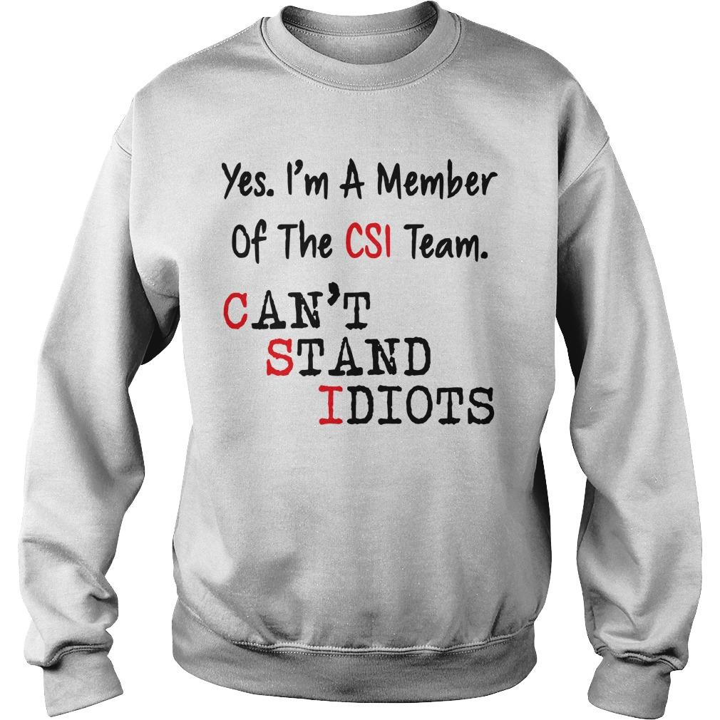 Yes I'm A Member Of The Csi Team Can't Stand Idiots Sweater