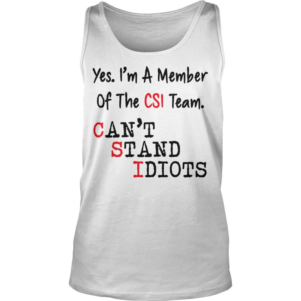 Yes I'm A Member Of The Csi Team Can't Stand Idiots Tank Top