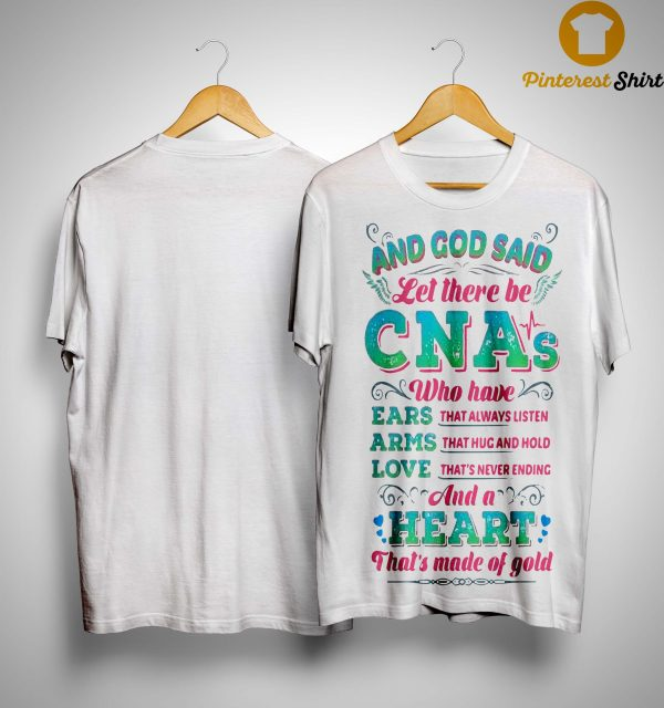 And God Said Let There Be Cnas Who Have Ears Arms Love And A Heart Shirt
