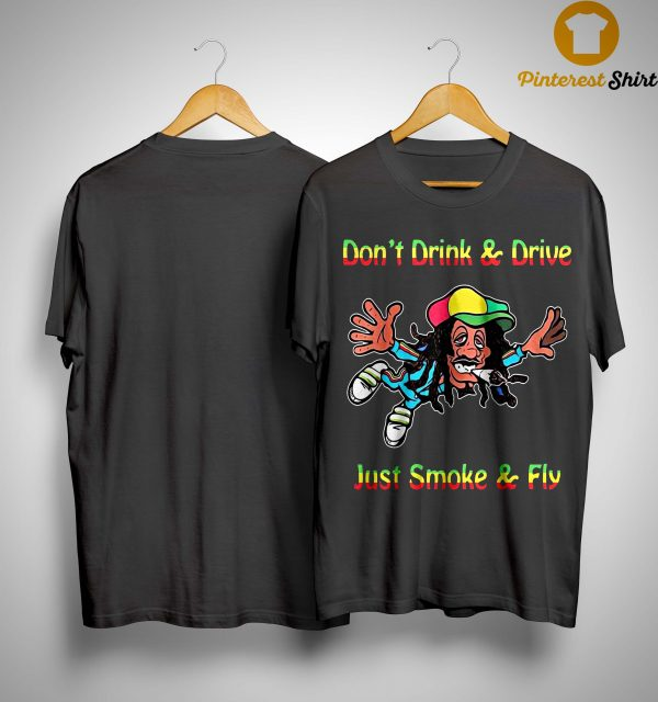 Bob Marley Don't Drink And Drive Just Smoke And Fly Shirt