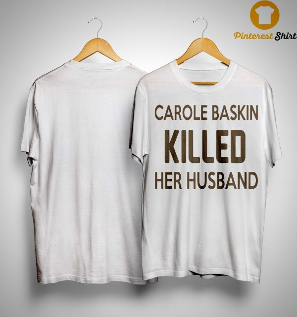 Carole Baskin Killed Her Husband Shirt, Sweater And Hoodie