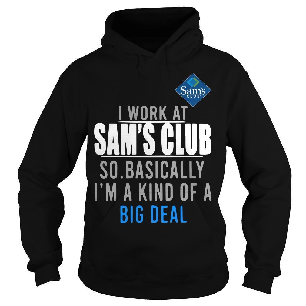 I Work At Sam's Club So Basically I'm A Kind Of A Big Deal Hoodie
