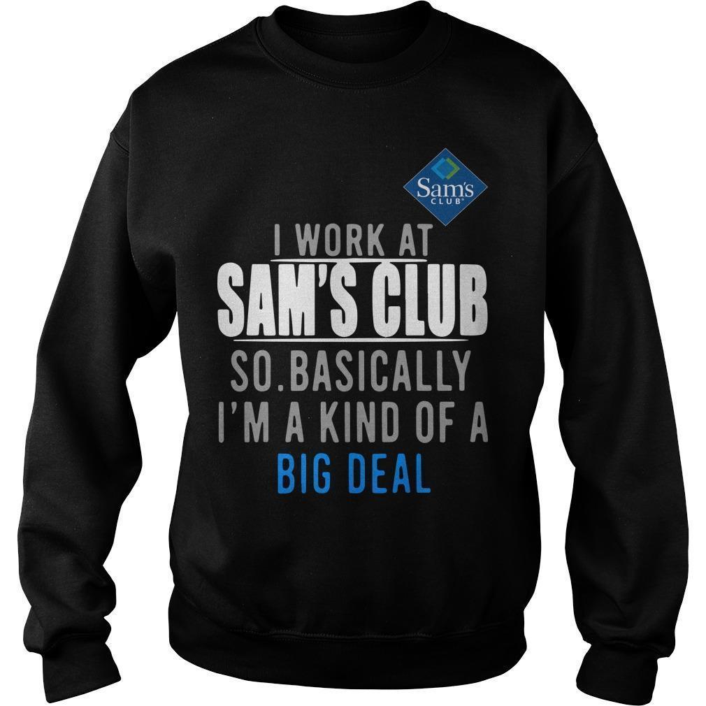 I Work At Sam's Club So Basically I'm A Kind Of A Big Deal Sweater