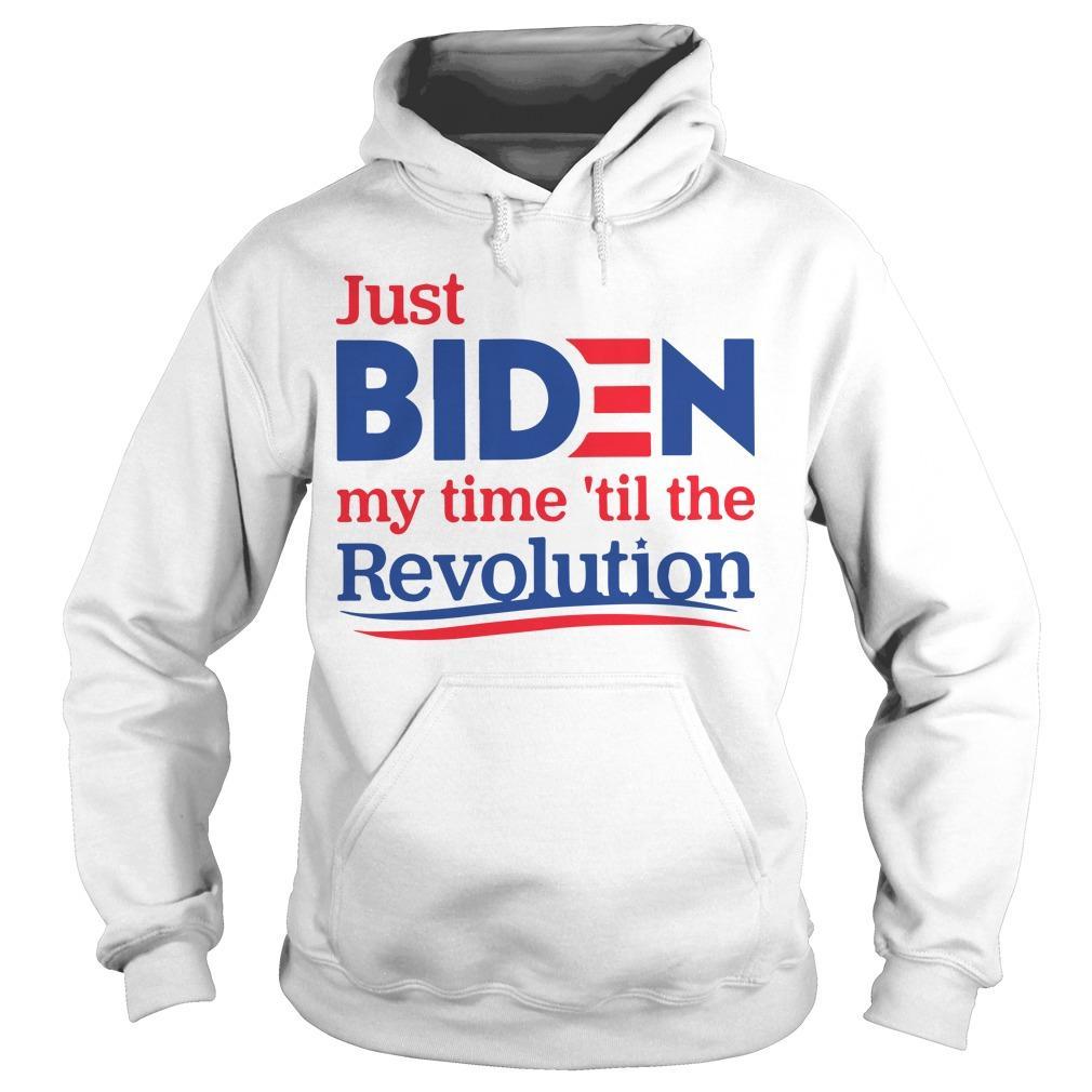Just Biden My Time 'Til The Revolution Hoodie