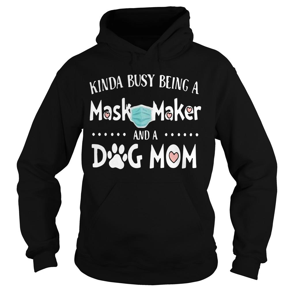 Kinda Busy Being A Mask Maker And A Dog Mom Hoodie