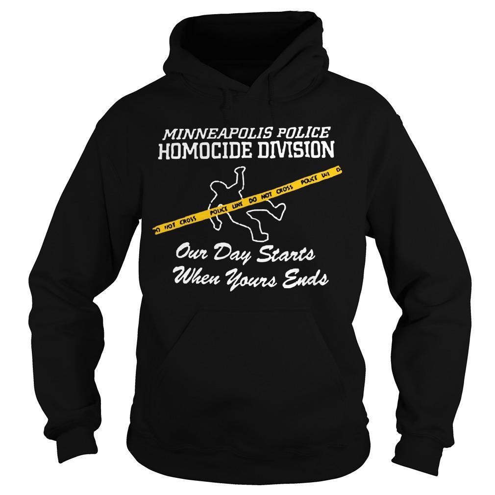 Minneapolis Police Homocide Division Our Day Starts When Yours Ends Hoodie