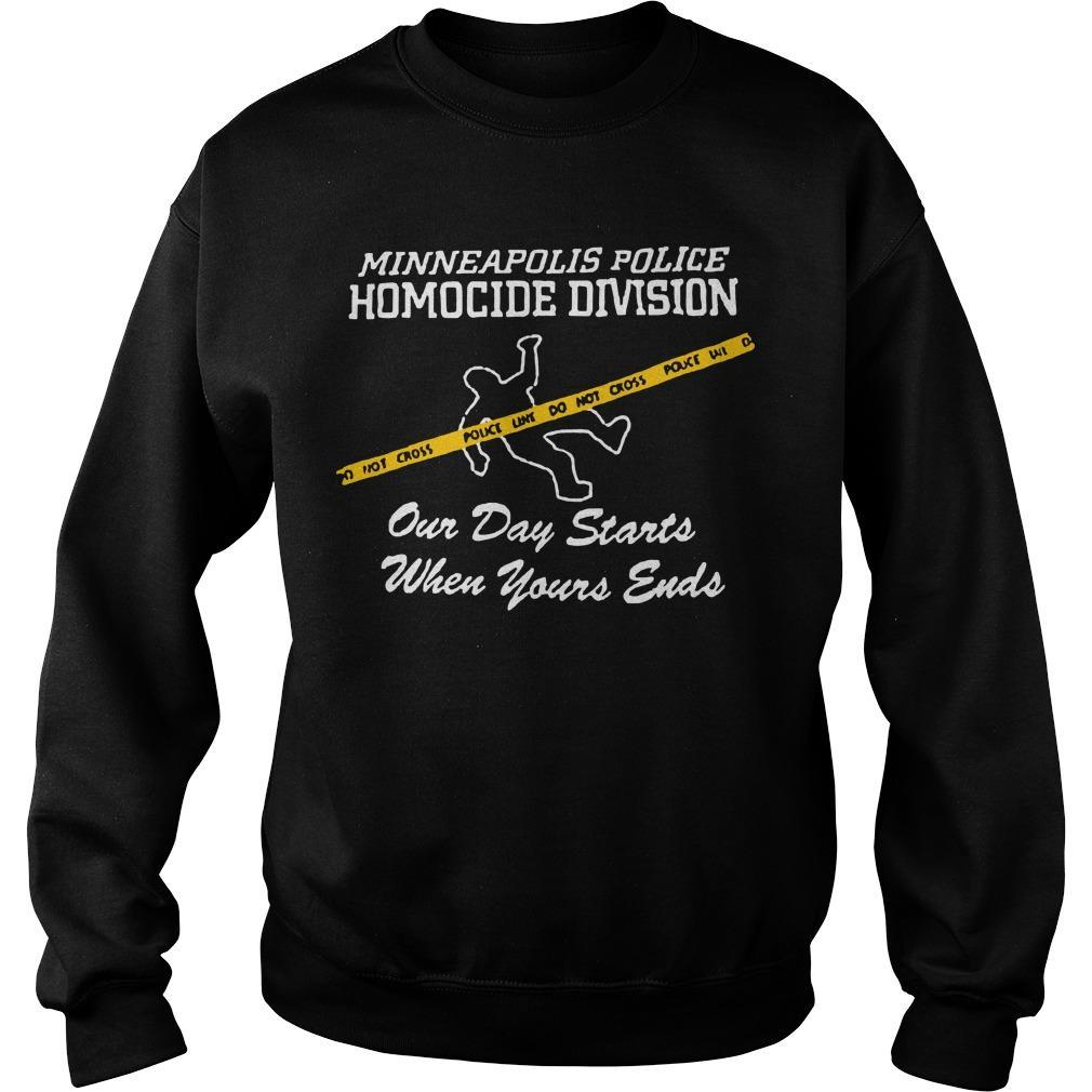Minneapolis Police Homocide Division Our Day Starts When Yours Ends Sweater