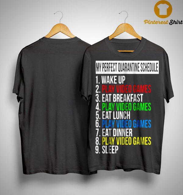 My Perfect Quarantine Schedule 1 Wake Up 2 Play Video Games Shirt
