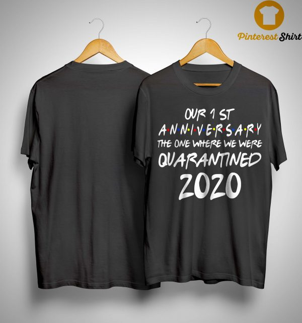 Our 1 St Anniversary The One Where We Were Quarantined 2020 Shirt