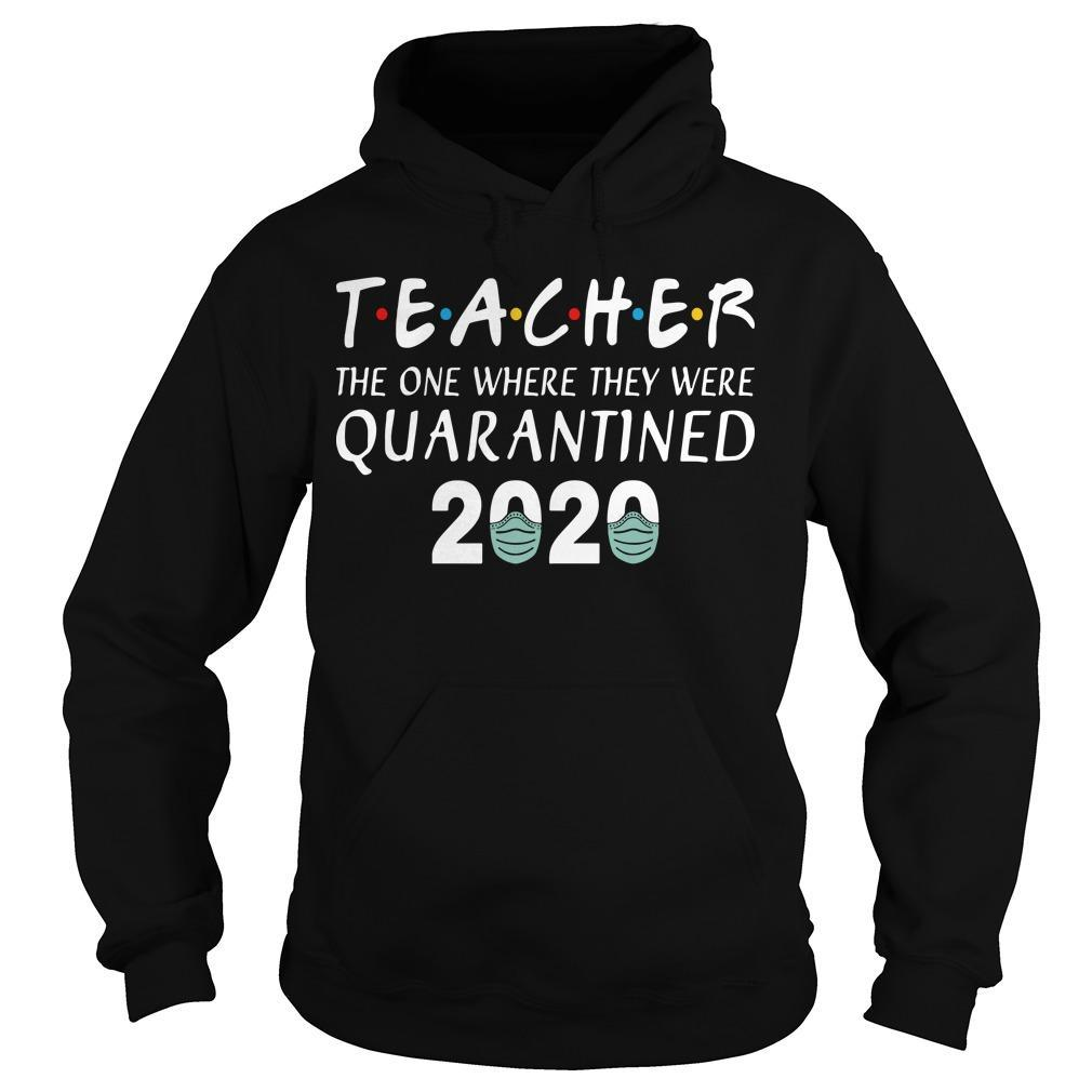Teacher The One Where They Were Quarantined 2020 Hoodie