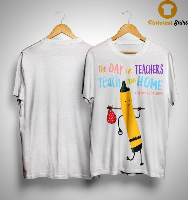 The Day The Teacher Teach From Home Shirt