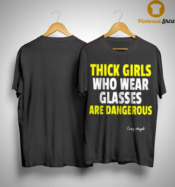 Thick Girls Who Wear Glasses Are Dangerous Shirt
