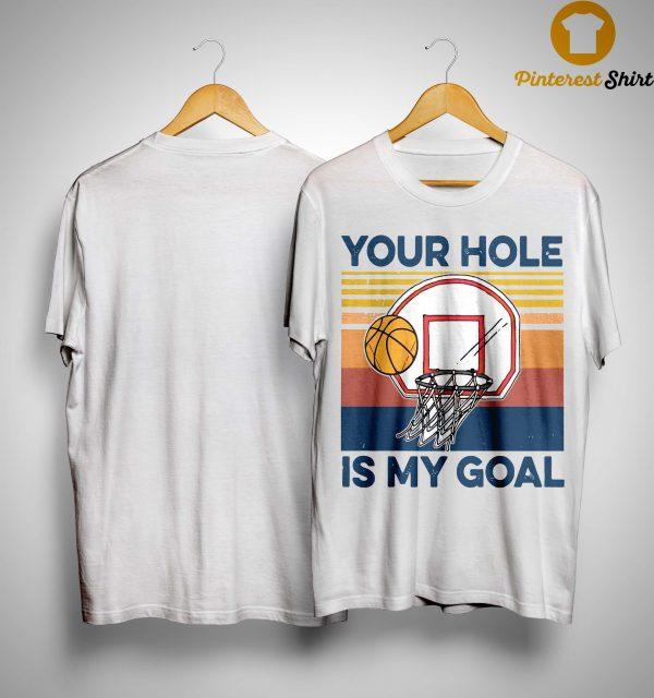 Basketball Your Hole Is My Goal Shirt