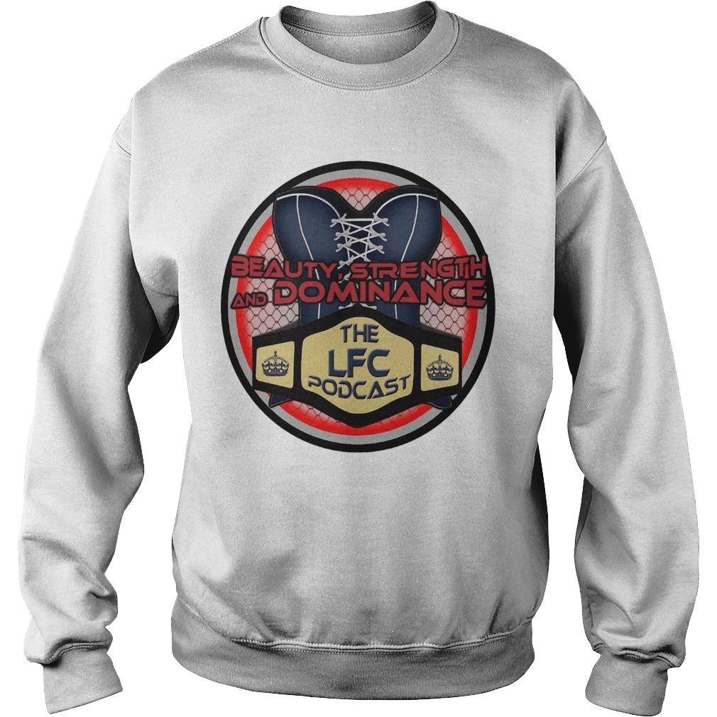 Beauty Strength And Dominance The Lfc Podcast Sweater