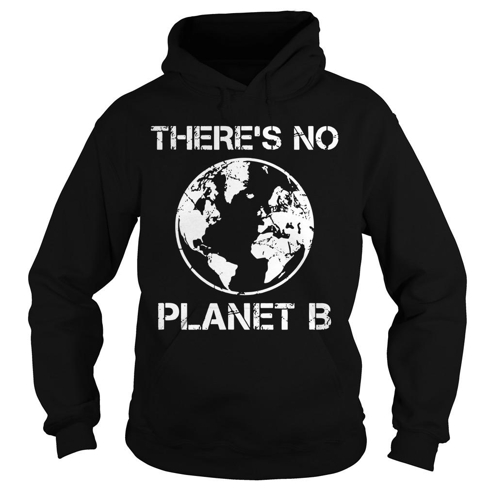 Because There Is No Planet B T Hoodie