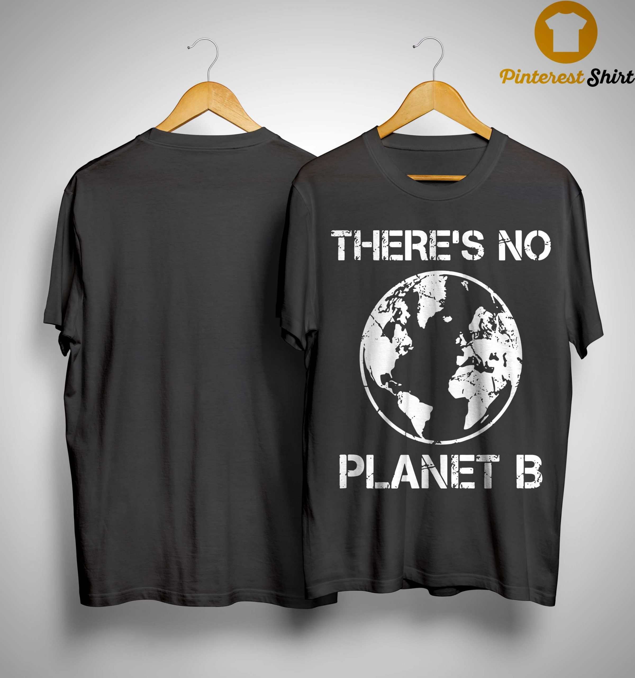 Because There Is No Planet B T Shirt