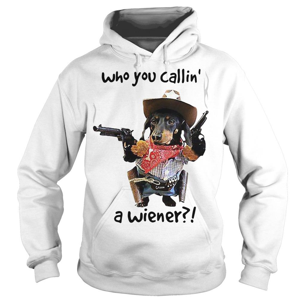 Dachshund Cowboy Who You Callin' A Wiener Hoodie