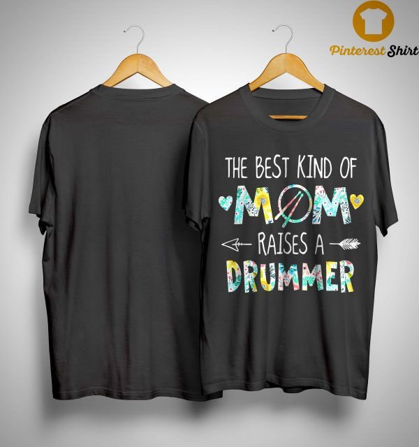 Floral The Best Kind Of Mom Raises A Drummer Shirt