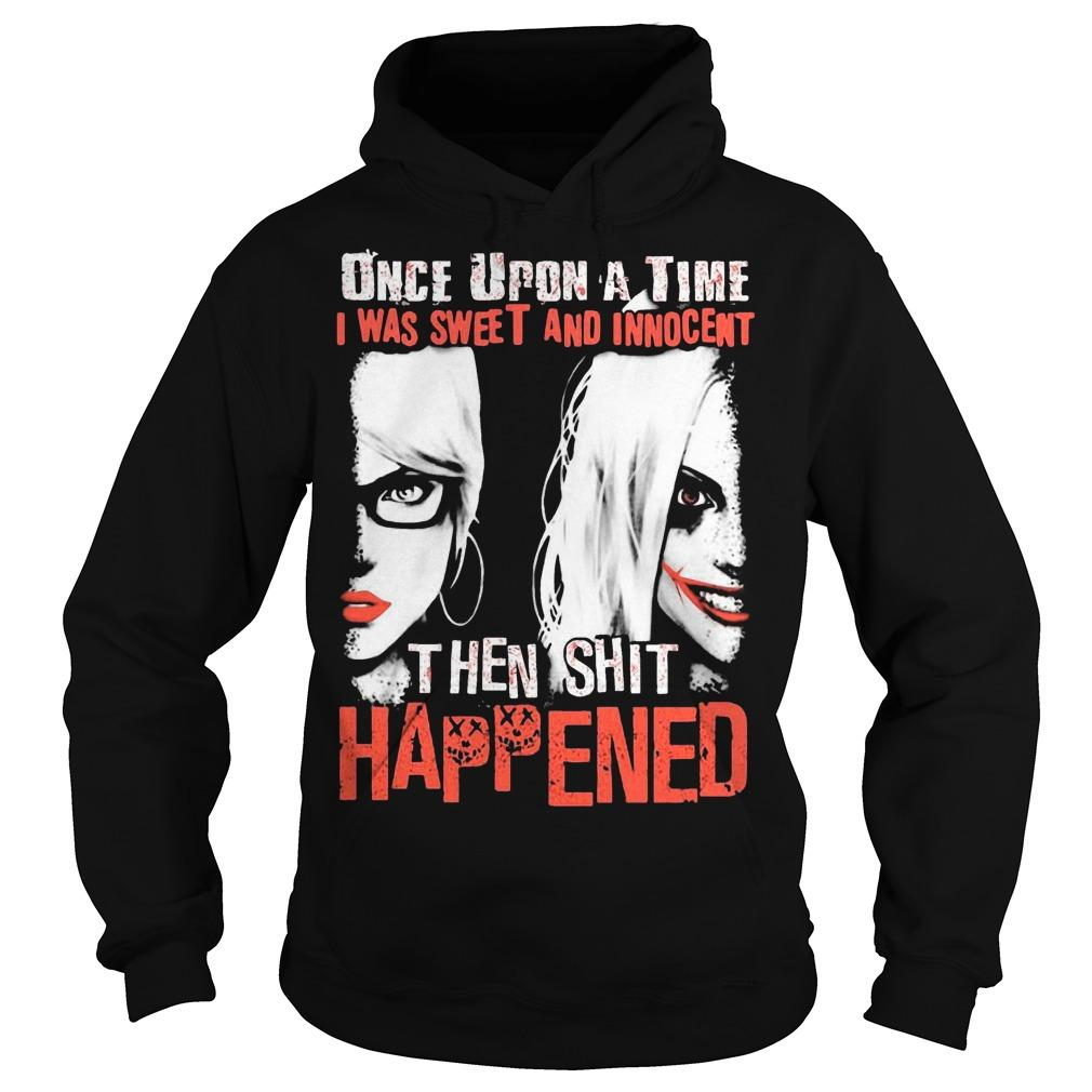 Harley Quinn Once Upon A Time I Was Sweet And Innocent Then Shit Happened Hoodie