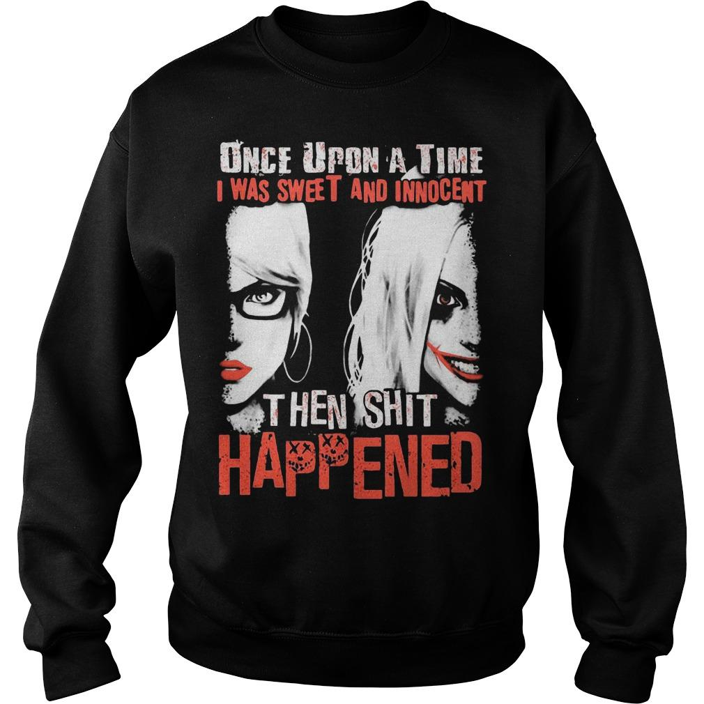 Harley Quinn Once Upon A Time I Was Sweet And Innocent Then Shit Happened Sweater
