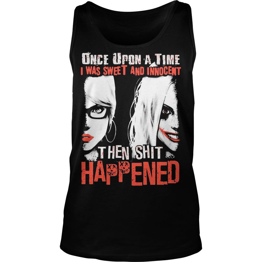 Harley Quinn Once Upon A Time I Was Sweet And Innocent Then Shit Happened Tank Top