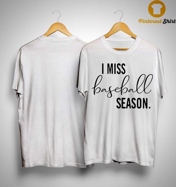 I Miss Baseball Season Shirt